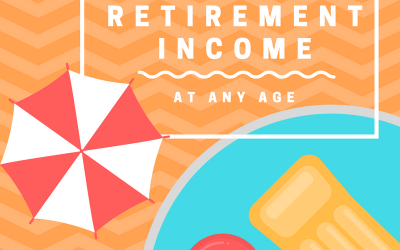 Creating Retirement Income At Any Age